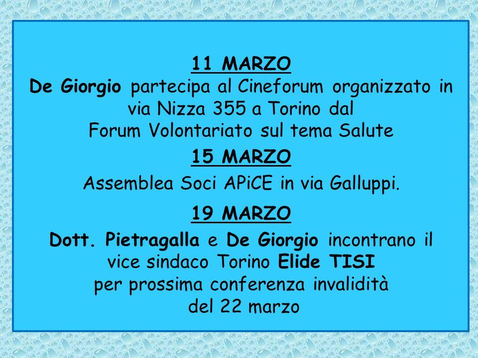11 MARZO De Giorgio partecipa al Cineforum organizzato in via Nizza 355 a Torino dal Forum Volontariato sul tema Salute 15 MARZO Assemblea Soci APiCE in via Galluppi.
