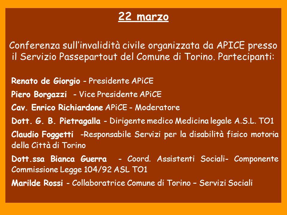 22 marzo Conferenza sull'invalidità civile organizzata da APICE presso il Servizio Passepartout del Comune di Torino. Partecipanti: Renato de Giorgio