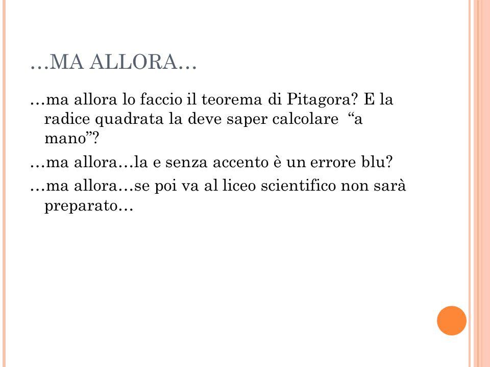 …MA ALLORA… …ma allora lo faccio il teorema di Pitagora.