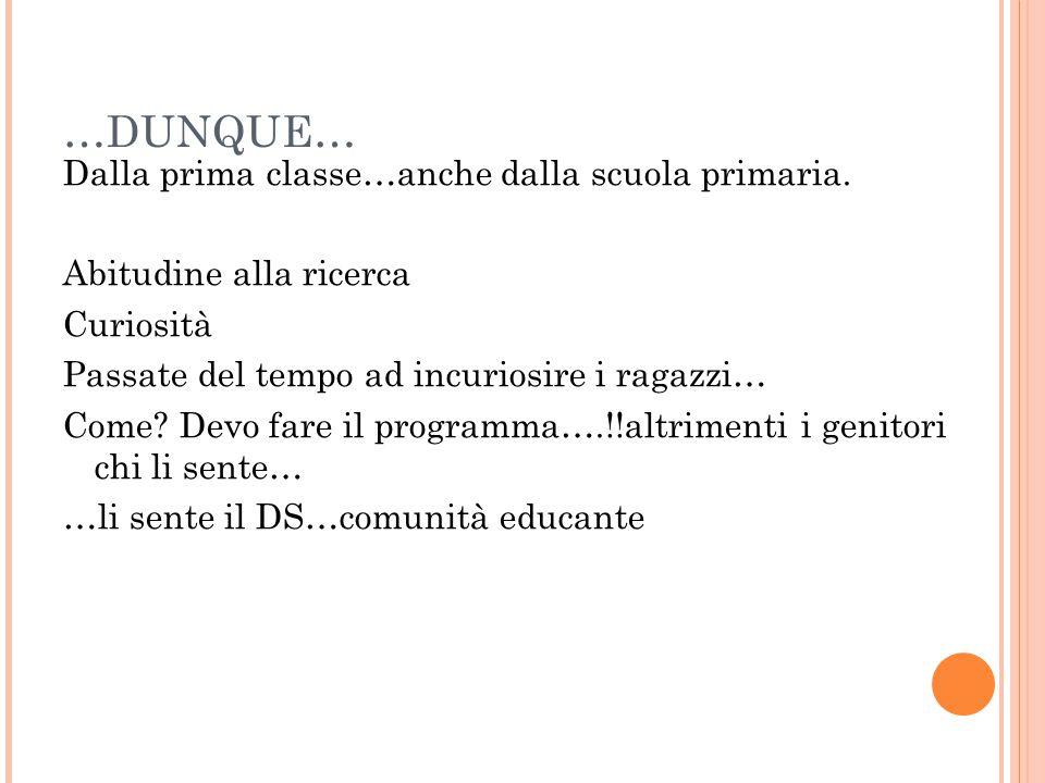 …DUNQUE… Dalla prima classe…anche dalla scuola primaria.
