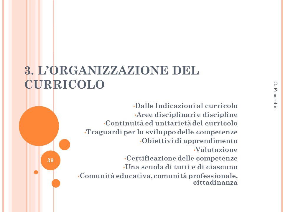 3. L'ORGANIZZAZIONE DEL CURRICOLO Dalle Indicazioni al curricolo Aree disciplinari e discipline Continuità ed unitarietà del curricolo Traguardi per l