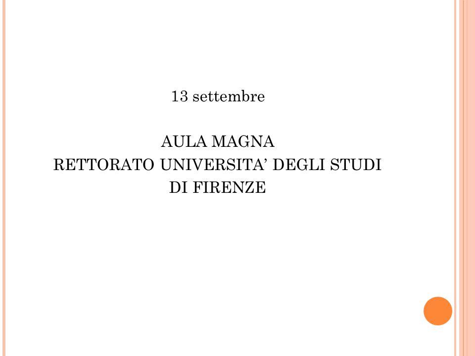13 settembre AULA MAGNA RETTORATO UNIVERSITA' DEGLI STUDI DI FIRENZE