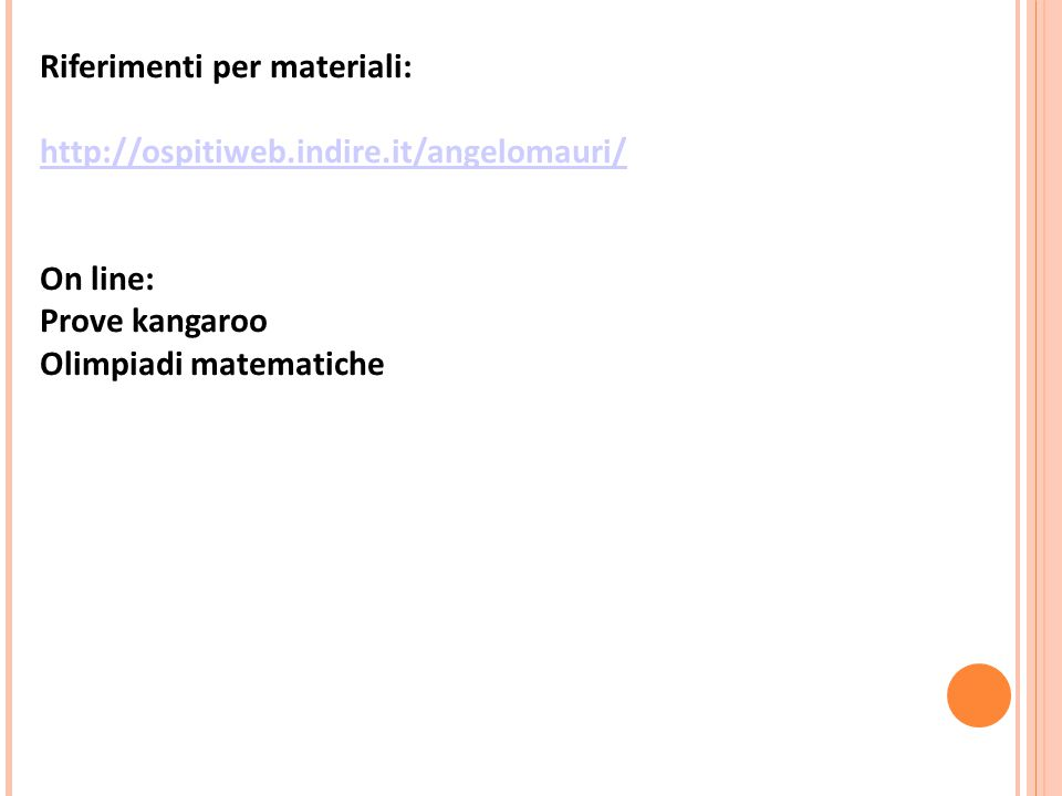 Riferimenti per materiali: http://ospitiweb.indire.it/angelomauri/ On line: Prove kangaroo Olimpiadi matematiche