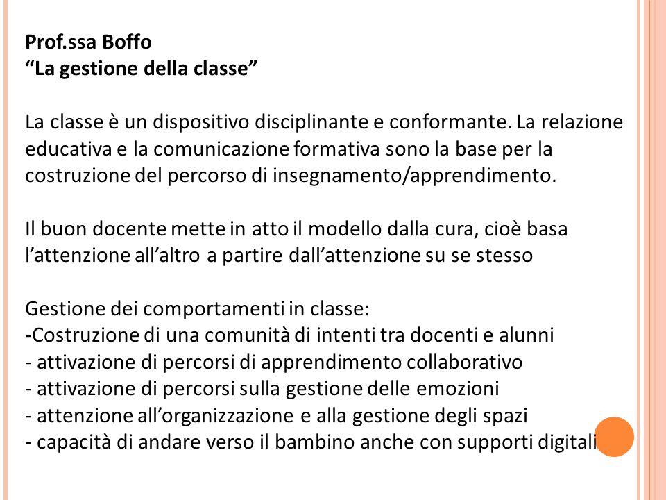 Prof.ssa Boffo La gestione della classe La classe è un dispositivo disciplinante e conformante.