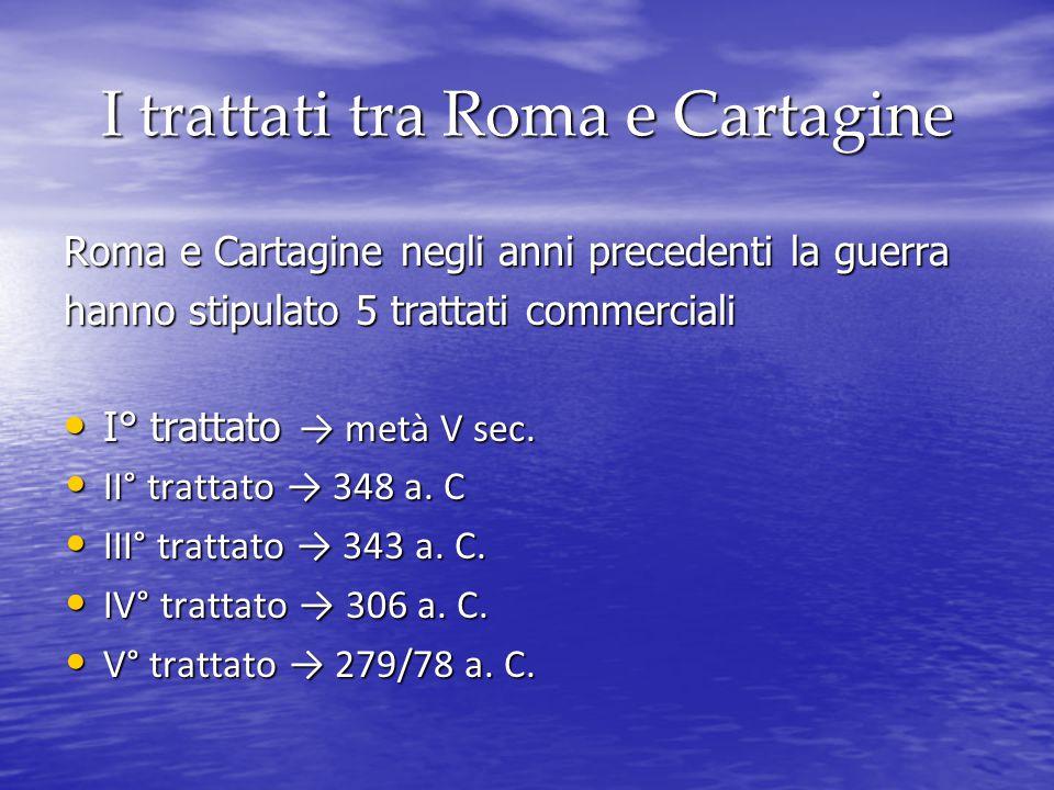 I trattati tra Roma e Cartagine Roma e Cartagine negli anni precedenti la guerra hanno stipulato 5 trattati commerciali I° trattato → metà V sec.