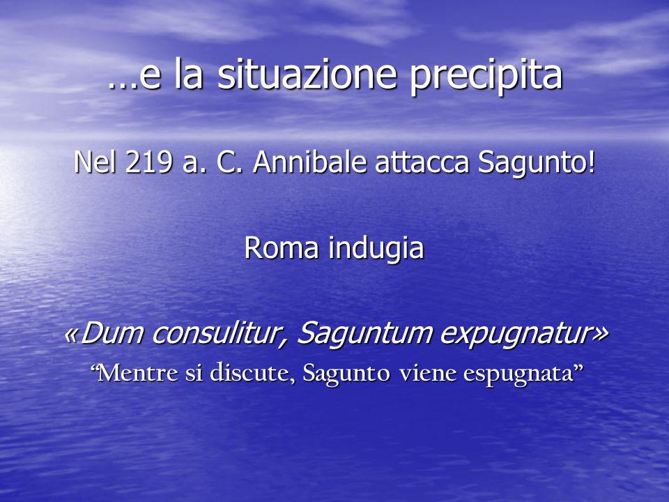 …e la situazione precipita Nel 219 a.C. Annibale attacca Sagunto.