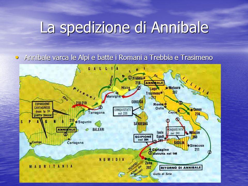 La spedizione di Annibale Annibale varca le Alpi e batte i Romani a Trebbia e Trasimeno Annibale varca le Alpi e batte i Romani a Trebbia e Trasimeno