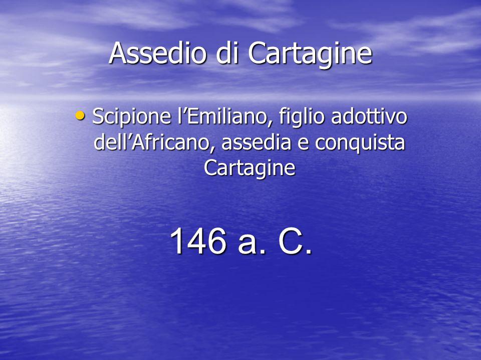 Assedio di Cartagine Scipione l'Emiliano, figlio adottivo dell'Africano, assedia e conquista Cartagine Scipione l'Emiliano, figlio adottivo dell'Africano, assedia e conquista Cartagine 146 a.