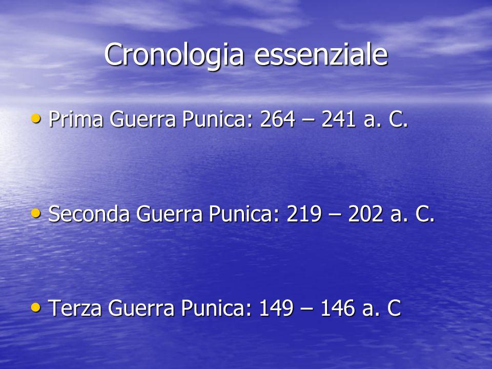 Cronologia essenziale Prima Guerra Punica: 264 – 241 a.