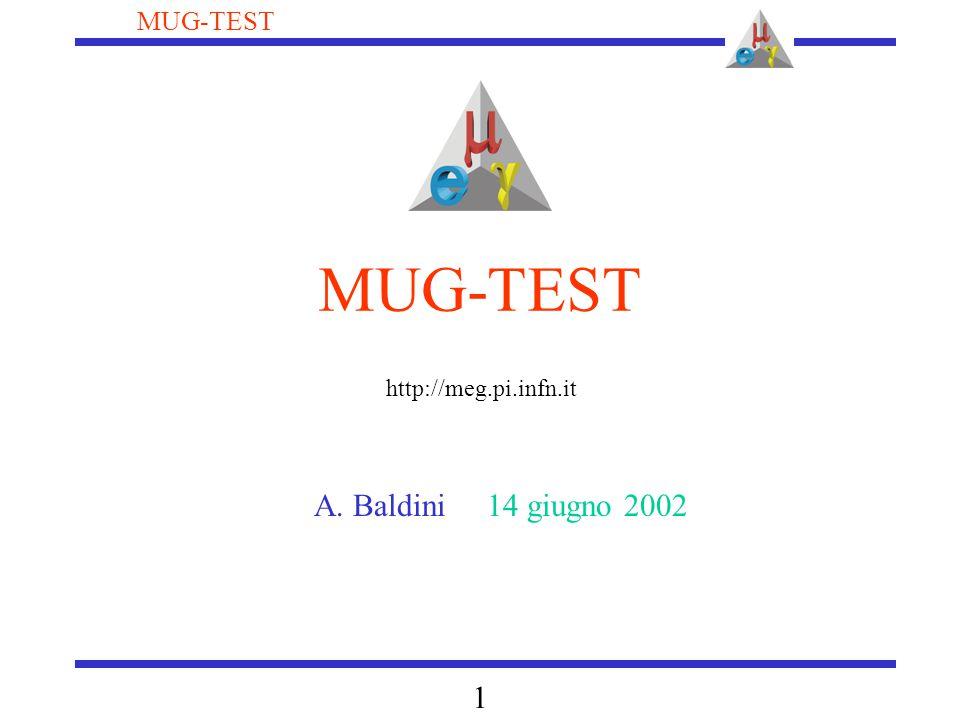 1 MUG-TEST A. Baldini 14 giugno 2002 http://meg.pi.infn.it