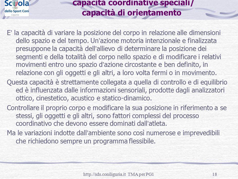 18 capacità coordinative speciali/ capacità di orientamento E' la capacità di variare la posizione del corpo in relazione alle dimensioni dello spazio