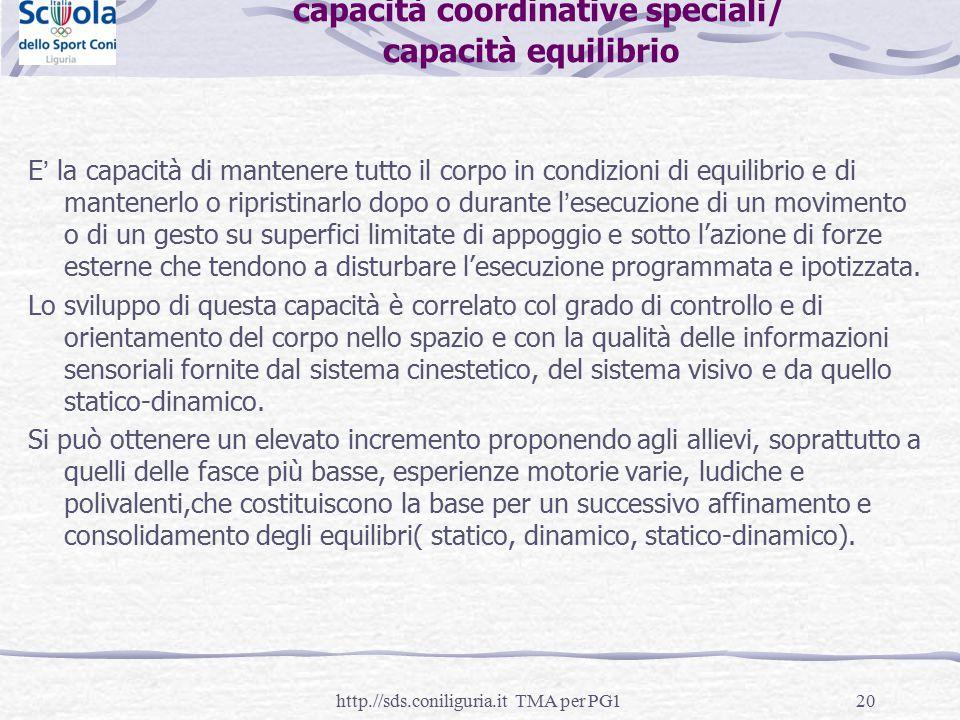 20 capacità coordinative speciali/ capacità equilibrio E' la capacità di mantenere tutto il corpo in condizioni di equilibrio e di mantenerlo o ripris