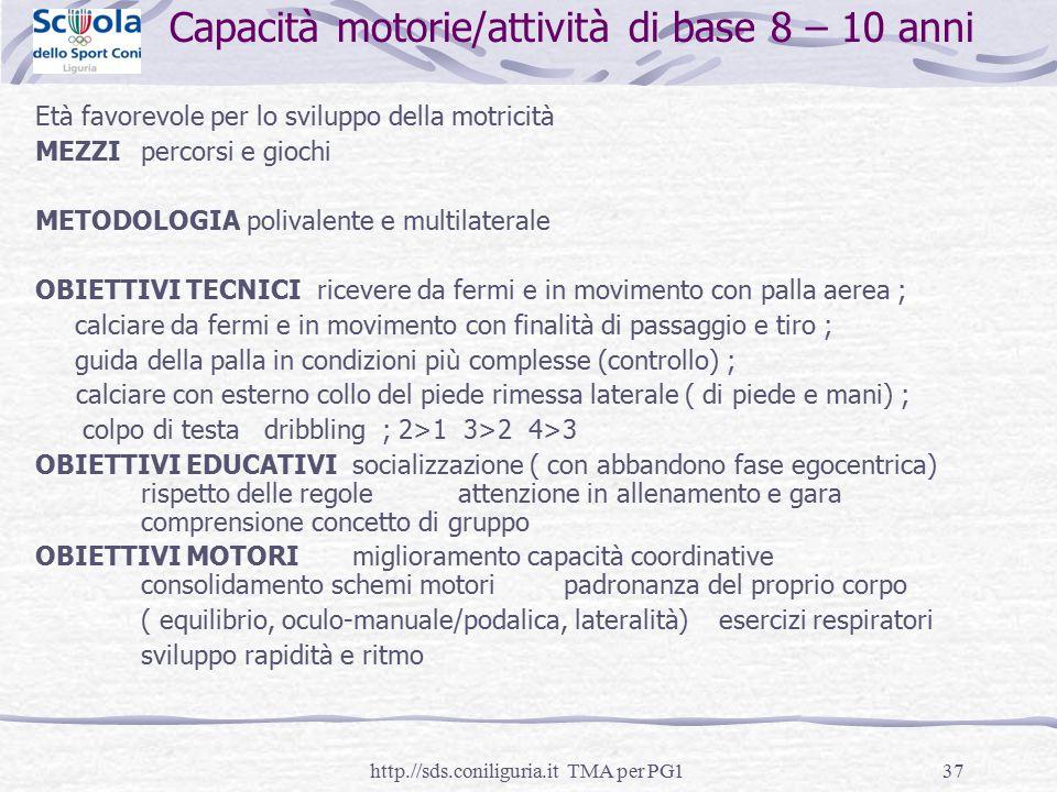 37 Capacità motorie/attività di base 8 – 10 anni Età favorevole per lo sviluppo della motricità MEZZIpercorsi e giochi METODOLOGIApolivalente e multil