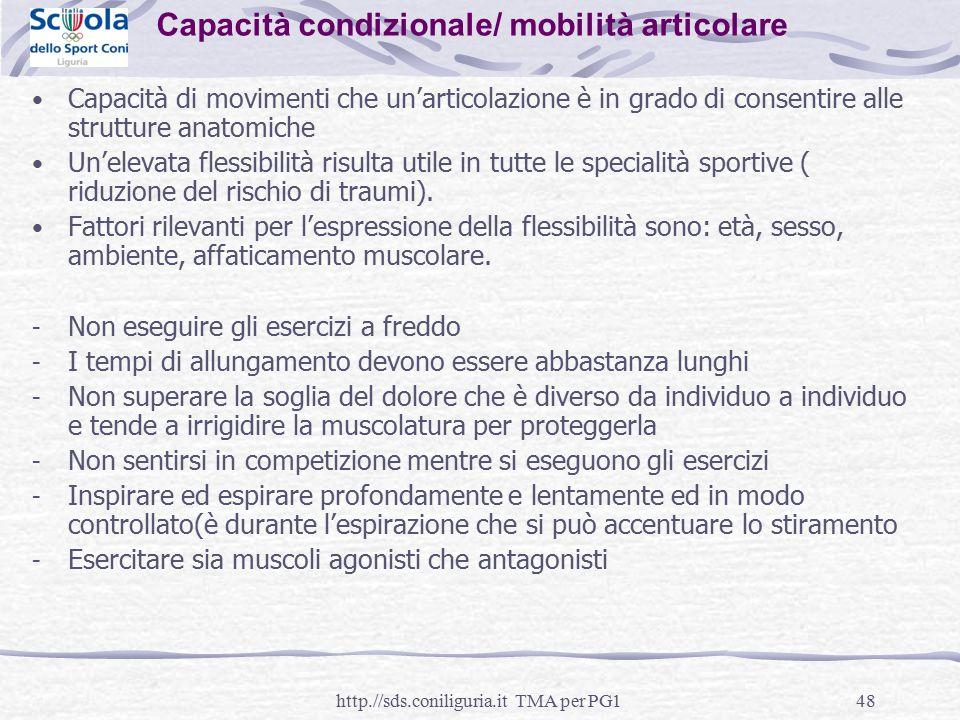 48 Capacità condizionale/ mobilità articolare Capacità di movimenti che un'articolazione è in grado di consentire alle strutture anatomiche Un'elevata