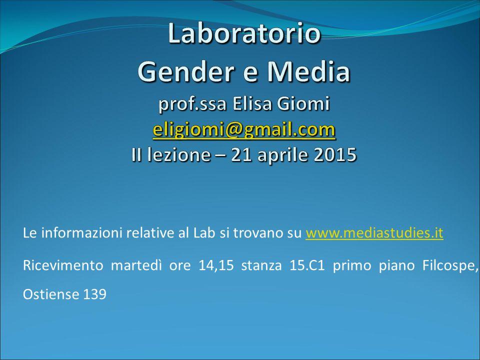 Le informazioni relative al Lab si trovano su www.mediastudies.itwww.mediastudies.it Ricevimento martedì ore 14,15 stanza 15.C1 primo piano Filcospe, Ostiense 139