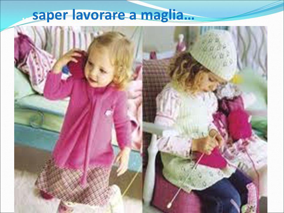 …saper lavorare a maglia…