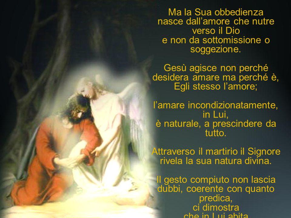 Si sacrifica obbediente al Padre; Ma la Sua obbedienza nasce dall'amore che nutre verso il Dio e non da sottomissione o soggezione. Gesù agisce non pe