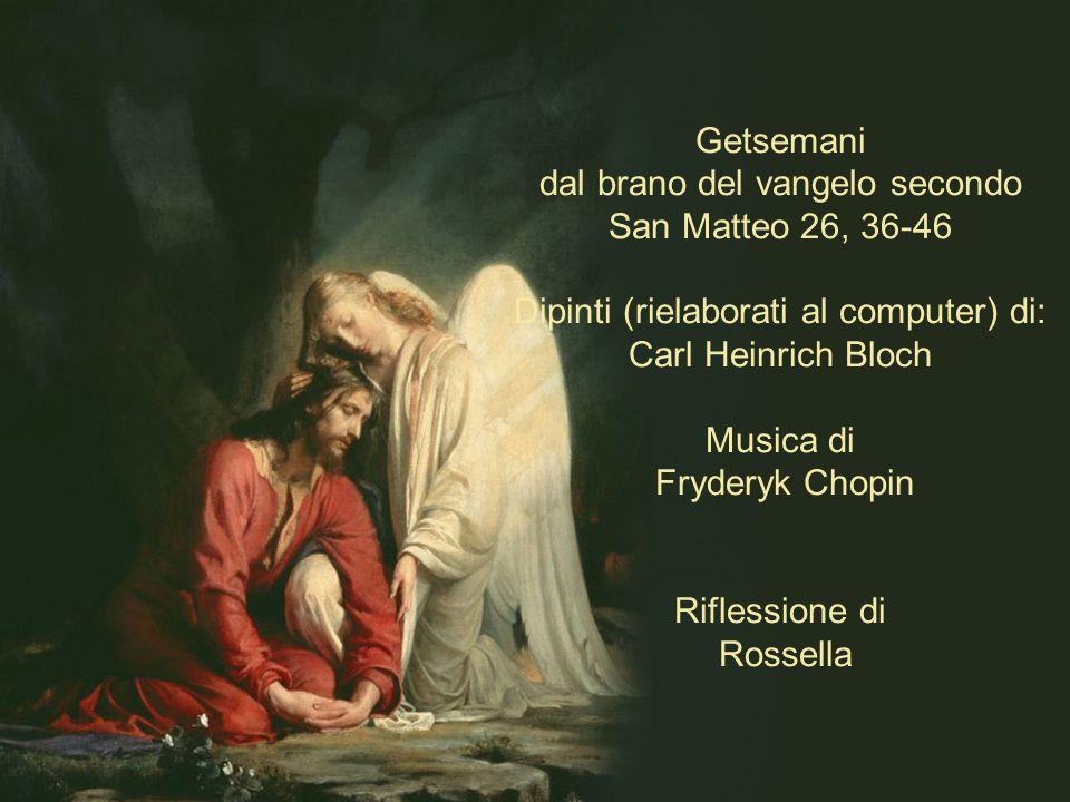 Getsemani dal brano del vangelo secondo San Matteo 26, 36-46 Dipinti (rielaborati al computer) di: Carl Heinrich Bloch Musica di Fryderyk Chopin Rifle