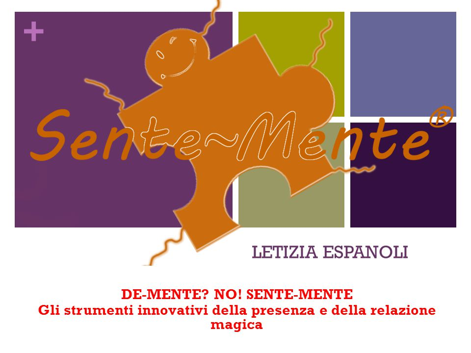 + … un progetto per l'Italia… Il Manifesto della Sente-Menza Noi crediamo nella presenza indissolubile del nocciolo vitale ed autentico racchiuso in ciascuna persona affetta da demenza e quindi ci impegniamo a svelarlo con Curiosità, custodirlo con Delicatezza e onorarlo con Forza.