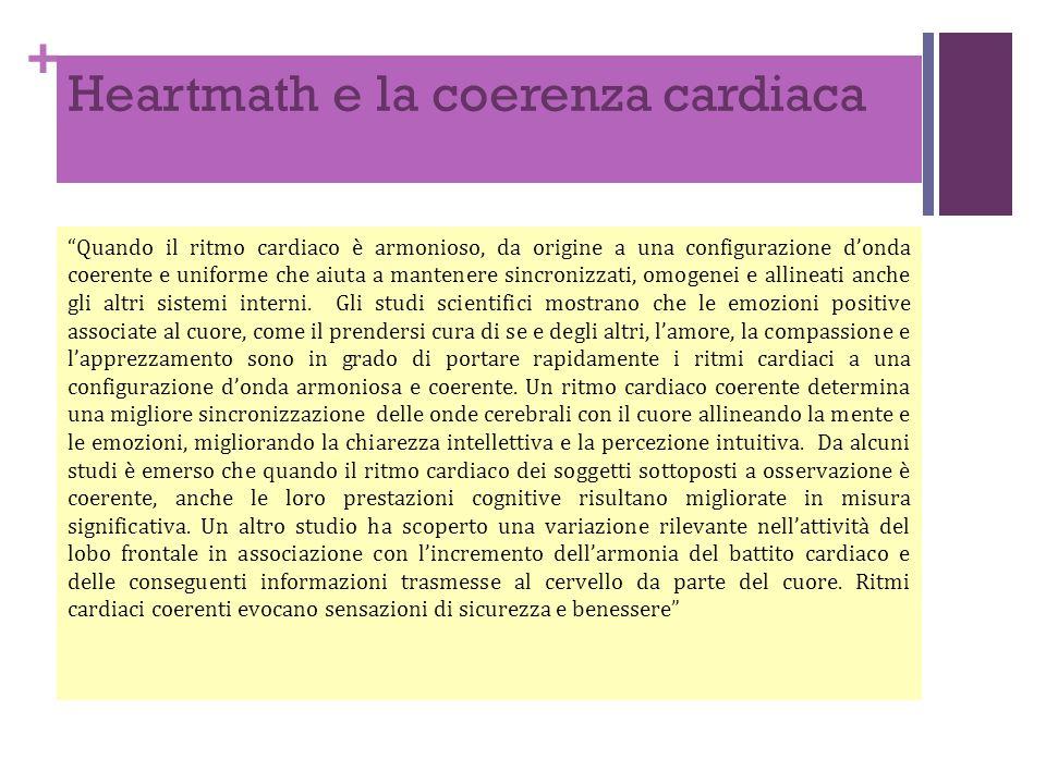 + Heartmath e la coerenza cardiaca Quando il ritmo cardiaco è armonioso, da origine a una configurazione d'onda coerente e uniforme che aiuta a mantenere sincronizzati, omogenei e allineati anche gli altri sistemi interni.