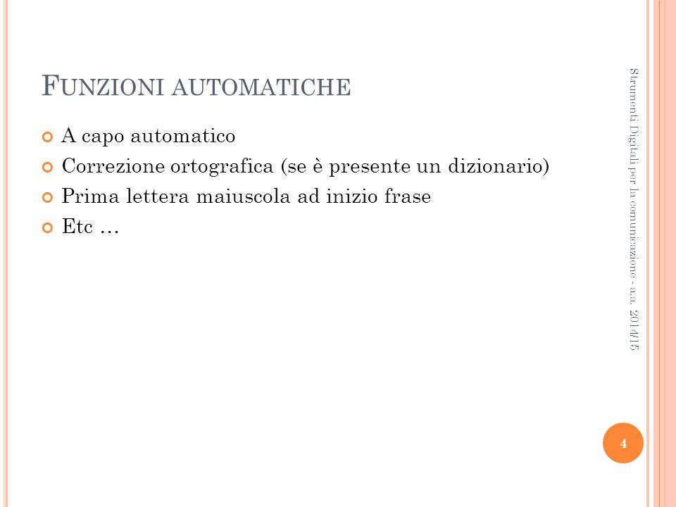 F UNZIONI AUTOMATICHE A capo automatico Correzione ortografica (se è presente un dizionario)  Prima lettera maiuscola ad inizio frase Etc … 4 Strumenti Digitali per la comunicazione - a.a.