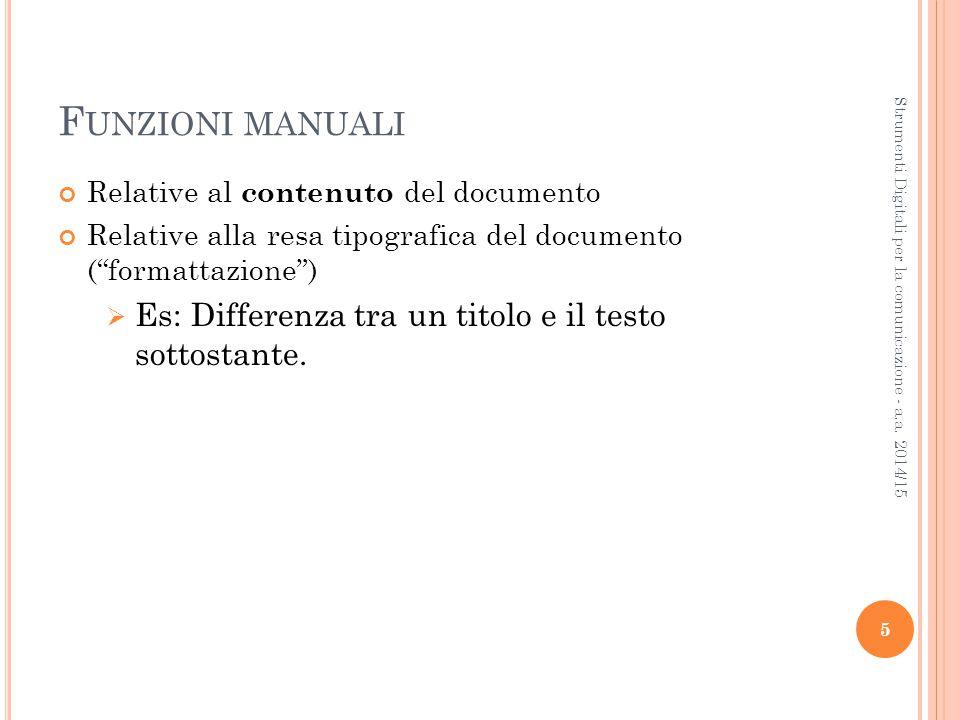 F UNZIONI MANUALI Relative al contenuto del documento Relative alla resa tipografica del documento ( formattazione )   Es: Differenza tra un titolo e il testo sottostante.