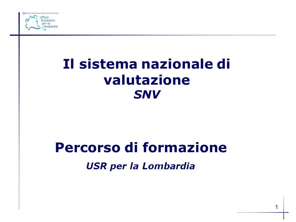 Percorso di formazione USR per la Lombardia Il sistema nazionale di valutazione SNV 1