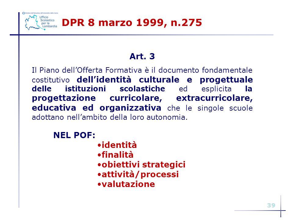 39 DPR 8 marzo 1999, n.275 Art. 3 Il Piano dell'Offerta Formativa è il documento fondamentale costitutivo dell'identità culturale e progettuale delle