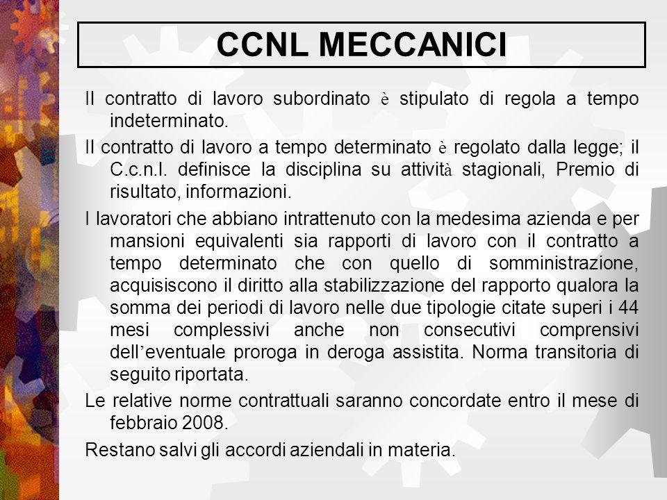 CCNL MECCANICI Il contratto di lavoro subordinato è stipulato di regola a tempo indeterminato. Il contratto di lavoro a tempo determinato è regolato d