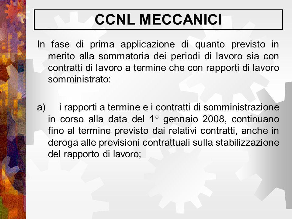 CCNL MECCANICI In fase di prima applicazione di quanto previsto in merito alla sommatoria dei periodi di lavoro sia con contratti di lavoro a termine