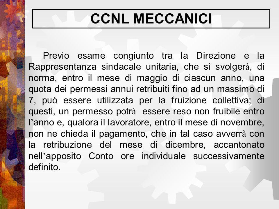 CCNL MECCANICI Previo esame congiunto tra la Direzione e la Rappresentanza sindacale unitaria, che si svolger à, di norma, entro il mese di maggio di