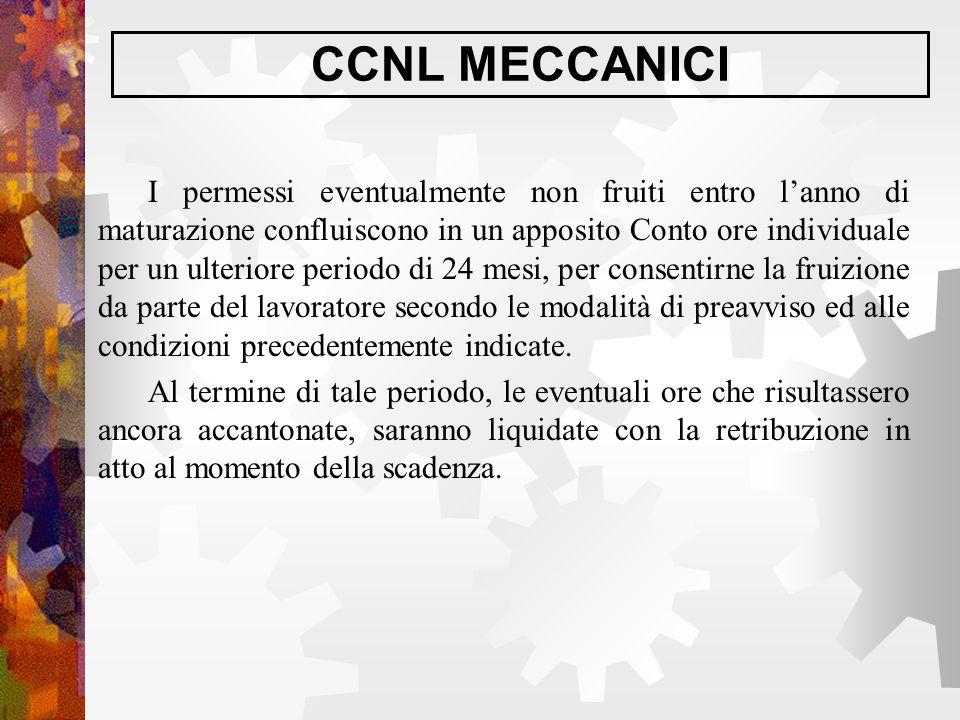 CCNL MECCANICI I permessi eventualmente non fruiti entro l'anno di maturazione confluiscono in un apposito Conto ore individuale per un ulteriore peri