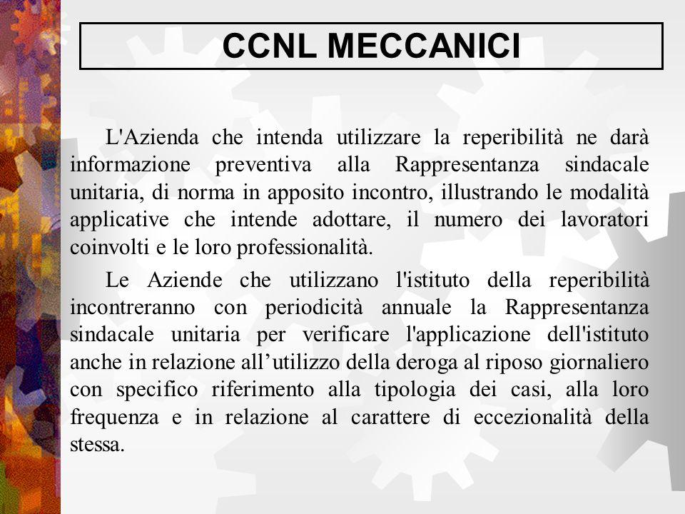 CCNL MECCANICI L'Azienda che intenda utilizzare la reperibilità ne darà informazione preventiva alla Rappresentanza sindacale unitaria, di norma in ap