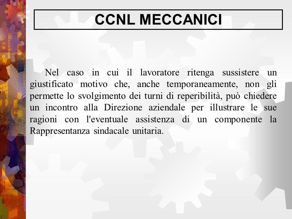 CCNL MECCANICI Nel caso in cui il lavoratore ritenga sussistere un giustificato motivo che, anche temporaneamente, non gli permette lo svolgimento dei