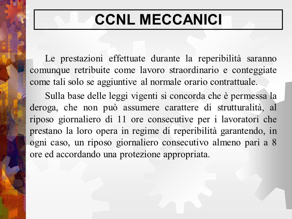 CCNL MECCANICI Le prestazioni effettuate durante la reperibilità saranno comunque retribuite come lavoro straordinario e conteggiate come tali solo se