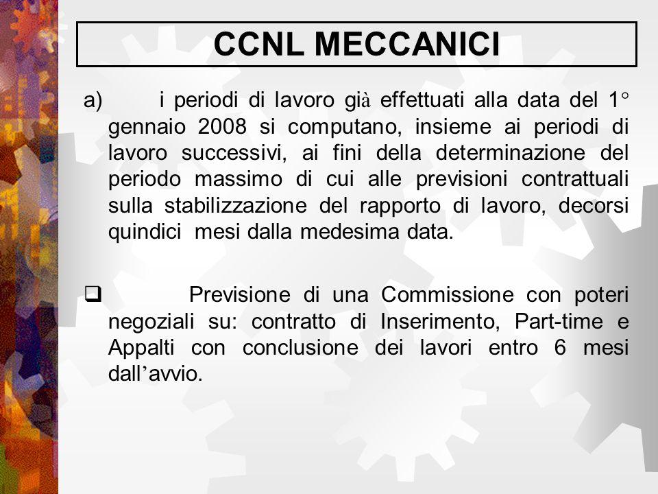 CCNL MECCANICI a) i periodi di lavoro gi à effettuati alla data del 1° gennaio 2008 si computano, insieme ai periodi di lavoro successivi, ai fini del