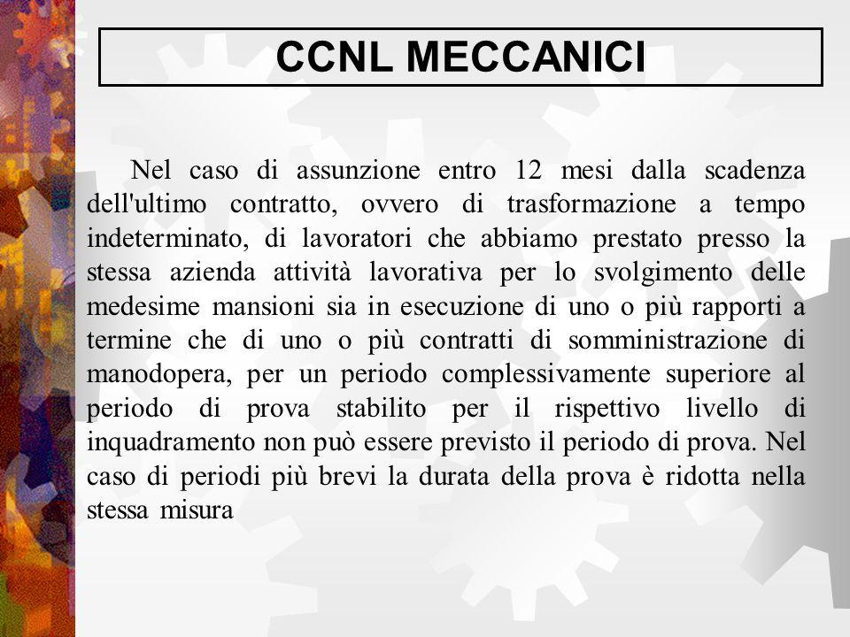 CCNL MECCANICI Nel caso di assunzione entro 12 mesi dalla scadenza dell'ultimo contratto, ovvero di trasformazione a tempo indeterminato, di lavorator
