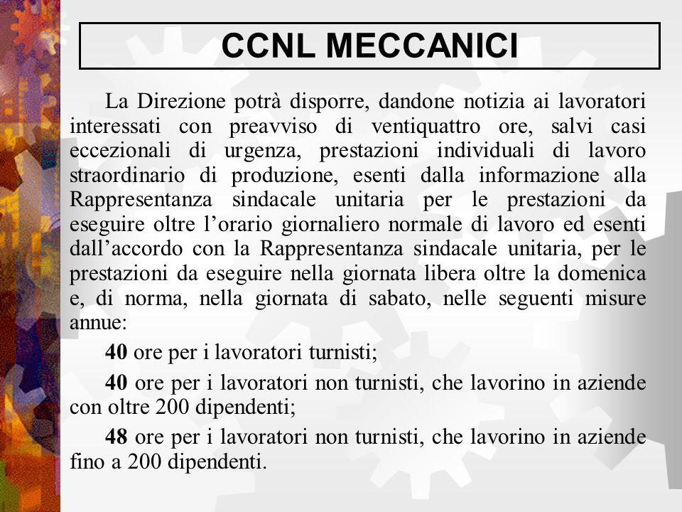 CCNL MECCANICI La Direzione potrà disporre, dandone notizia ai lavoratori interessati con preavviso di ventiquattro ore, salvi casi eccezionali di urg