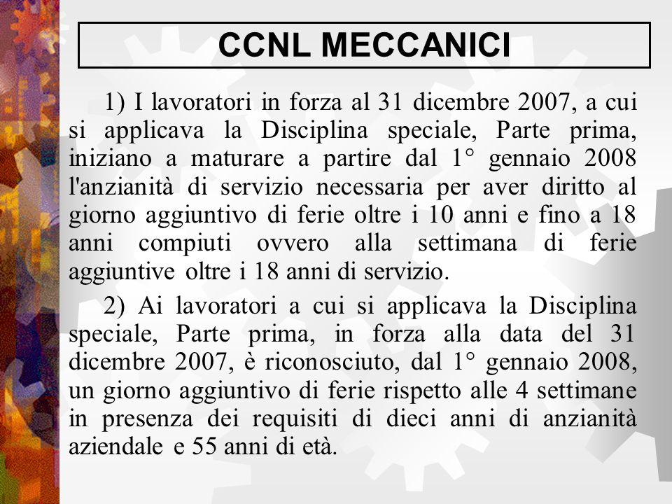 CCNL MECCANICI 1) I lavoratori in forza al 31 dicembre 2007, a cui si applicava la Disciplina speciale, Parte prima, iniziano a maturare a partire dal