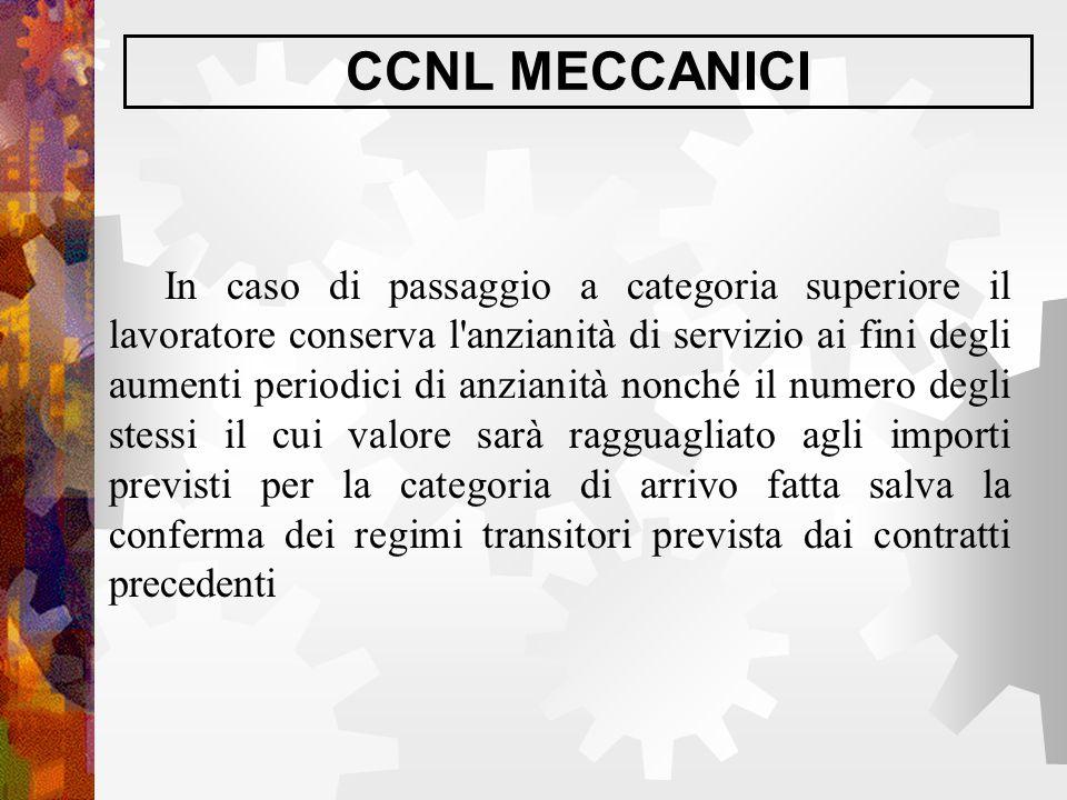 CCNL MECCANICI In caso di passaggio a categoria superiore il lavoratore conserva l'anzianità di servizio ai fini degli aumenti periodici di anzianità