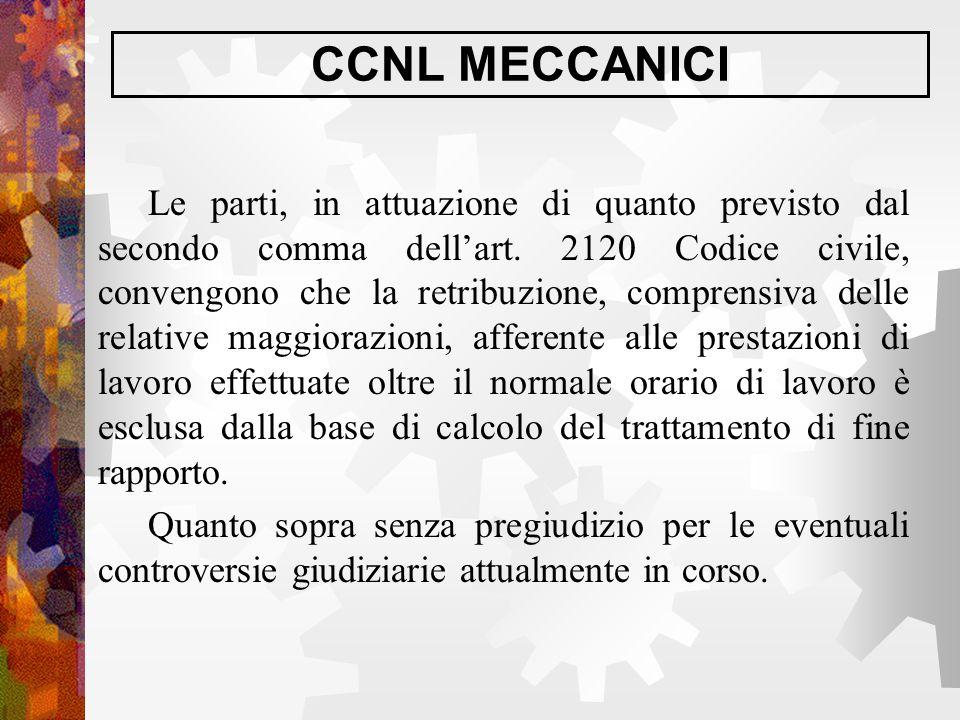 CCNL MECCANICI Le parti, in attuazione di quanto previsto dal secondo comma dell'art. 2120 Codice civile, convengono che la retribuzione, comprensiva