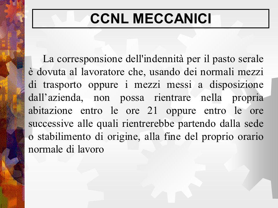 CCNL MECCANICI La corresponsione dell'indennità per il pasto serale è dovuta al lavoratore che, usando dei normali mezzi di trasporto oppure i mezzi m