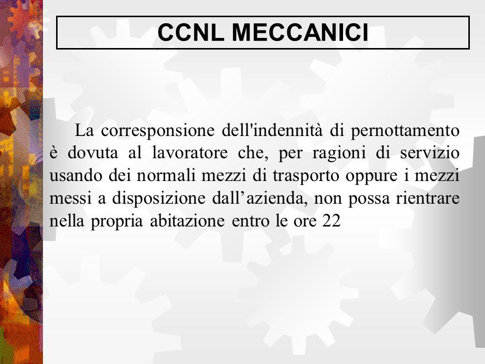 CCNL MECCANICI La corresponsione dell'indennità di pernottamento è dovuta al lavoratore che, per ragioni di servizio usando dei normali mezzi di trasp