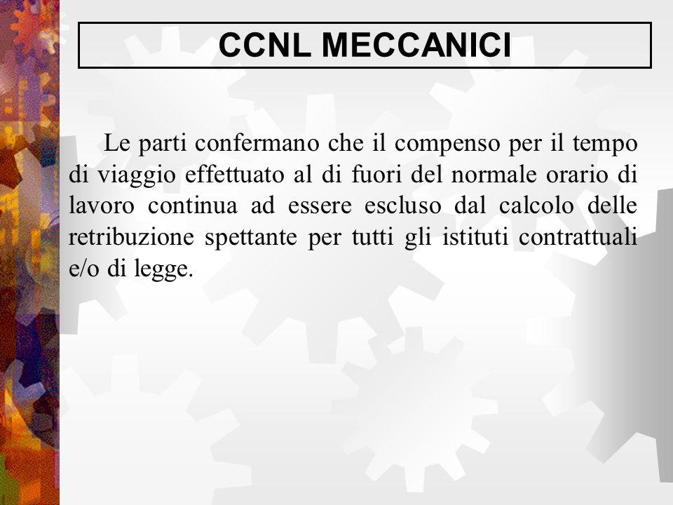 CCNL MECCANICI Le parti confermano che il compenso per il tempo di viaggio effettuato al di fuori del normale orario di lavoro continua ad essere escl