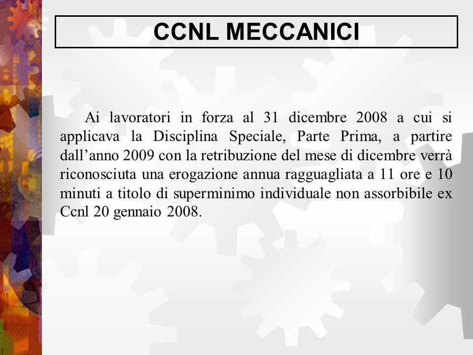 CCNL MECCANICI Ai lavoratori in forza al 31 dicembre 2008 a cui si applicava la Disciplina Speciale, Parte Prima, a partire dall'anno 2009 con la retr