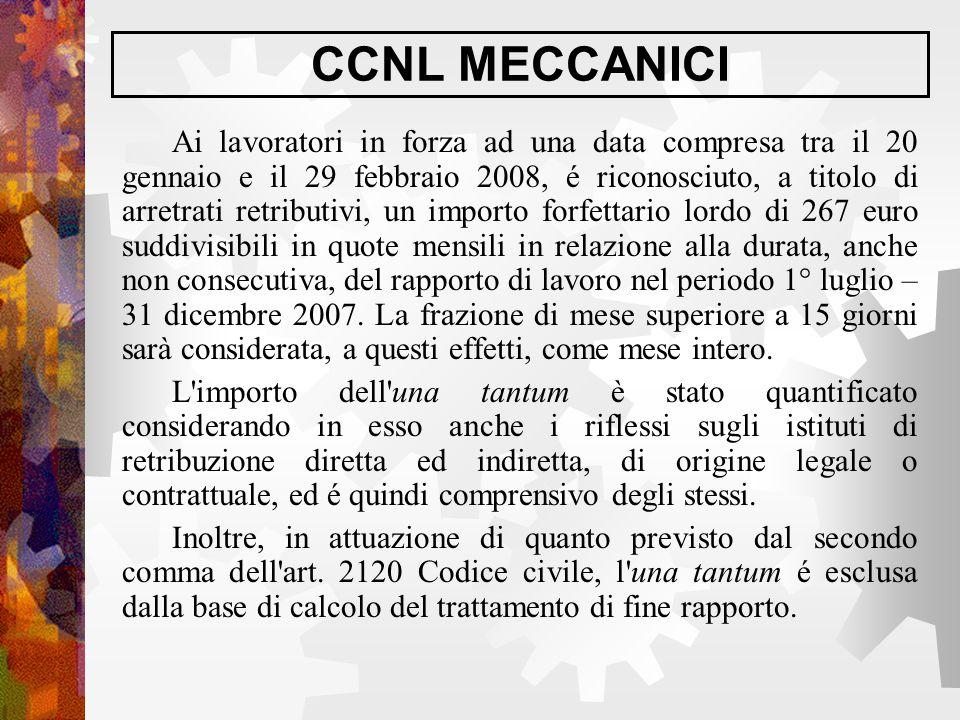 CCNL MECCANICI Ai lavoratori in forza ad una data compresa tra il 20 gennaio e il 29 febbraio 2008, é riconosciuto, a titolo di arretrati retributivi,
