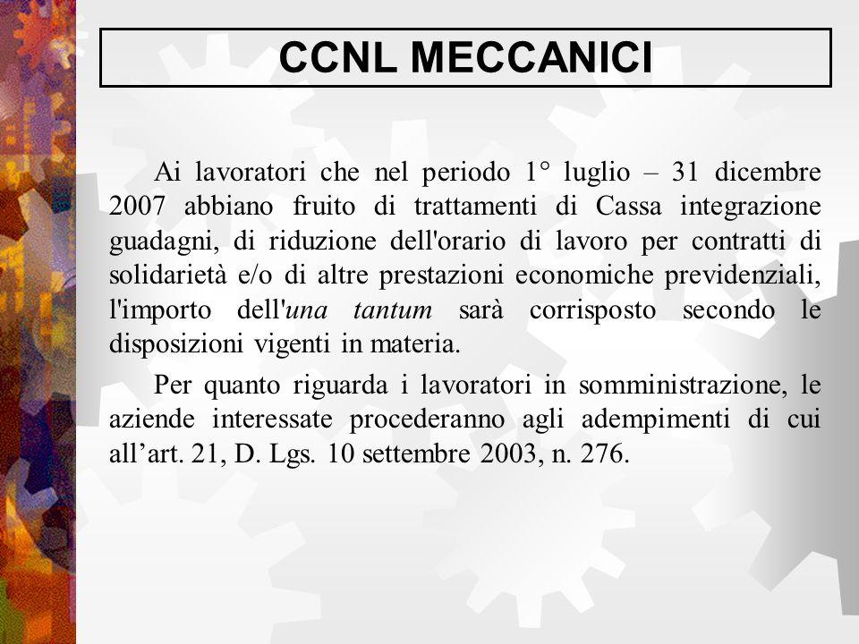 CCNL MECCANICI Ai lavoratori che nel periodo 1° luglio – 31 dicembre 2007 abbiano fruito di trattamenti di Cassa integrazione guadagni, di riduzione d