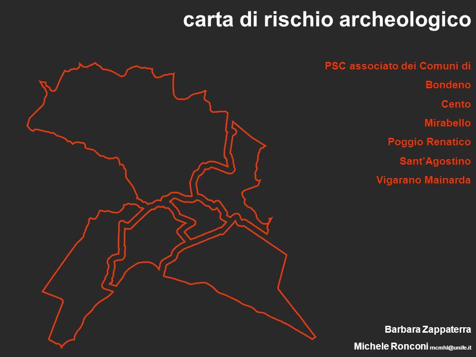 carta di rischio archeologico Barbara Zappaterra Michele Ronconi rncmhl@unife.it PSC associato dei Comuni di Bondeno Cento Mirabello Poggio Renatico S