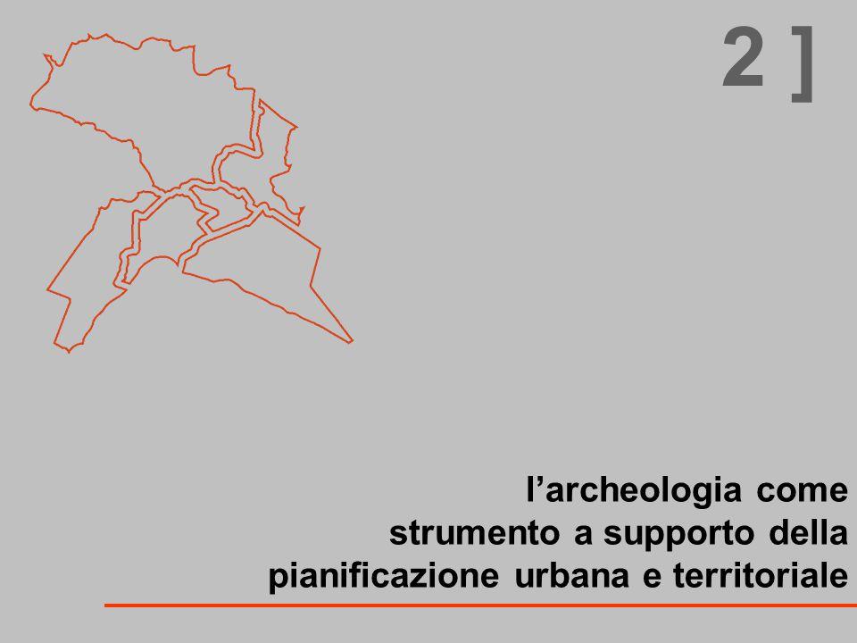 l'archeologia come strumento a supporto della pianificazione urbana e territoriale 2 ]