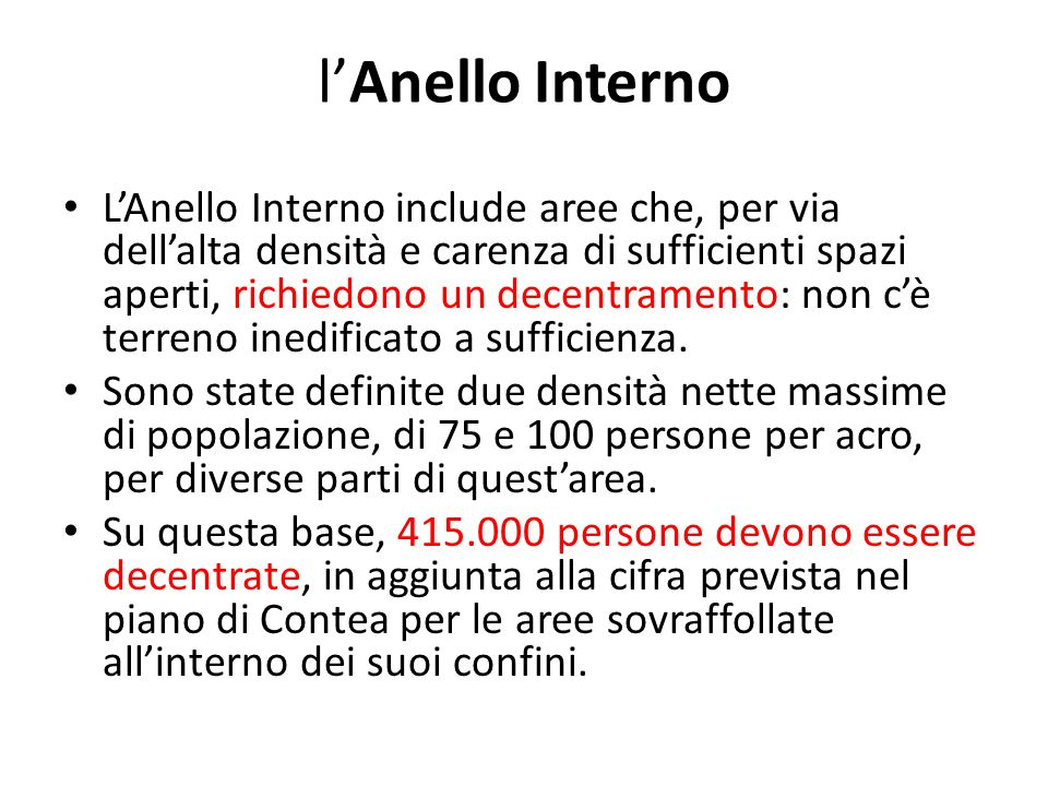 l'Anello Interno L'Anello Interno include aree che, per via dell'alta densità e carenza di sufficienti spazi aperti, richiedono un decentramento: non c'è terreno inedificato a sufficienza.